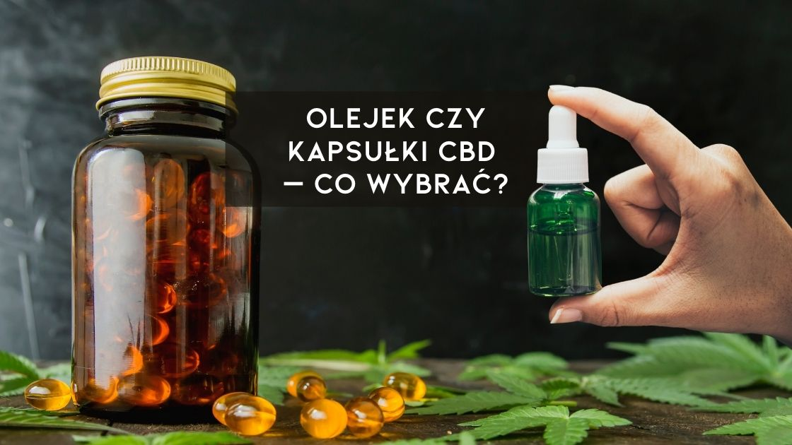 Różnice między olejkiem a kapsułkami CBD